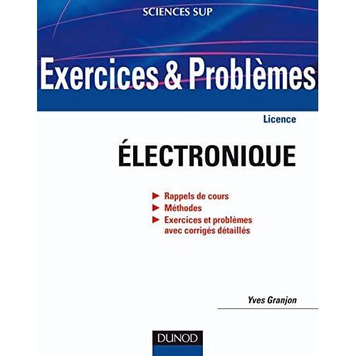 Exercices et problèmes d'électronique - Avec rappels de cours et méthodes