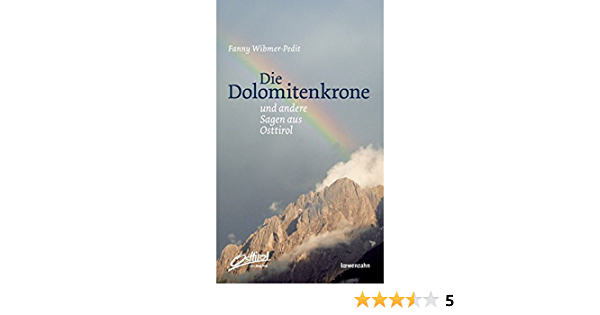 Die Dolomitenkrone Und Andere Sagen Aus Osttirol Amazon De Fanny Wibmer Pedit Bucher
