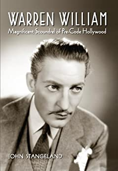 Warren William: Magnificent Scoundrel of Pre-Code Hollywood by [Stangeland, John]