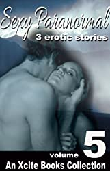 Sexy Paranormal Stories – Volume Five - an Xcite Books Collection