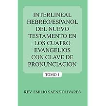 Interlineal Hebreo/Espanol Del Nuevo Testamento En Los Cuatro Evangelios Con Clave De Pronunciacion: Tomo 1