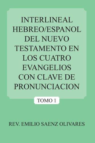 Interlineal Hebreo/Espanol del Nuevo Testamento En Los Cuatro Evangelios Con Clave de Pronunciacion por Emilio Saenz Olivares