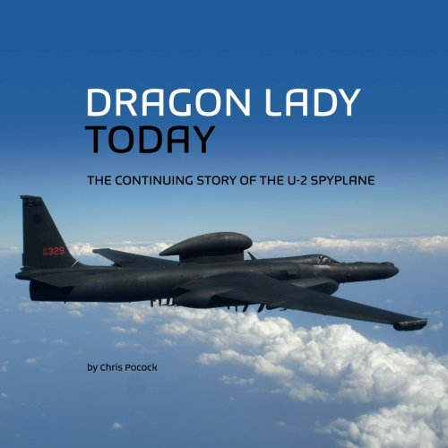 Dragon Lady Today: The Continuing Story of the U-2 Spyplane