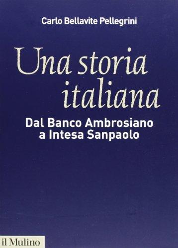 Una storia italiana. Dal Banco Ambrosiano a Intesa Sanpaolo. Con i diari di Carlo Azeglio Ciampi
