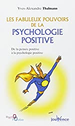 Les fabuleux pouvoirs de la psychologie positive : De la pensée positive à la psychologie positive