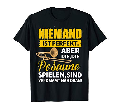 Posaunist Niemand ist perfekt aber die die Posaunen Shirt
