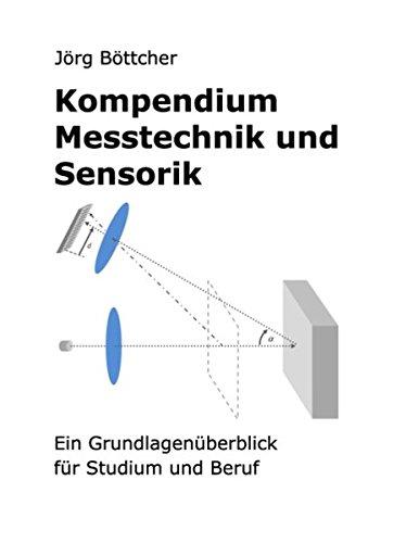Kompendium Messtechnik und Sensorik: Ein Grundlagenüberblick für Studium und Beruf