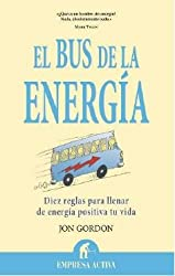 El bus de la energia / The Energy Bus: Diez reglas para llenar de energia positiva tu vida / 10 Rules to Fuel Your Life, Work, and Team With Positive Energy