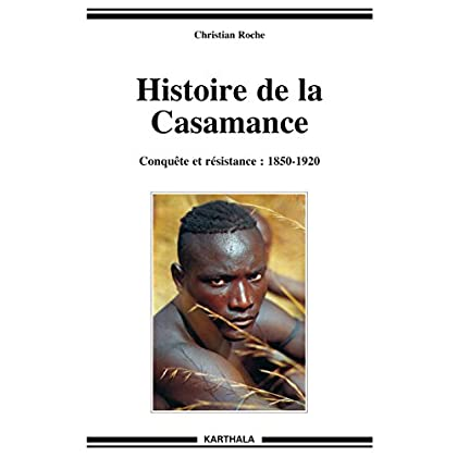 Histoire de la Casamance (1850-1920) (Homme et Société : Histoire et géographie)