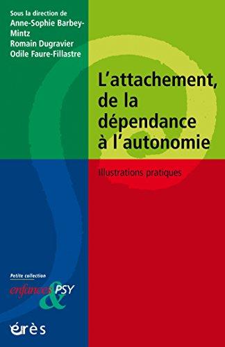 L'attachement, de la dépendance à l'autonomie: Illustrations pratiques (La petite collection d'Enfances & Psy) (French Edition)