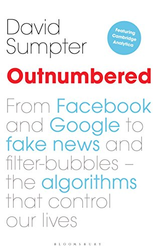 Outnumbered: From Facebook and Google to Fake News and Filter-bubbles – The Algorithms That Control Our Lives (English Edition) por David Sumpter