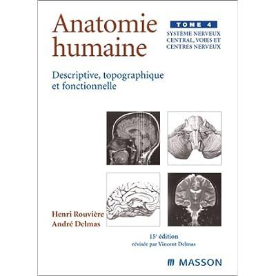 Anatomie humaine descriptive topographique et fonctionnelle, tome 4 : Système nerveux central, voies et centres nerveux