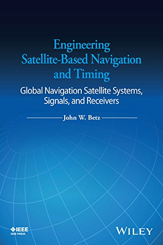 Engineering Satellite-Based Navigation and Timing: Global Navigation Satellite Systems, Signals, and Receivers (English Edition) (Timing-system)