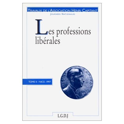 JOURNEES NATIONALES : LES PROFESSIONS LIBERALES. Tome 2, Actes du colloque organisé avec le concours de la Faculté de Droit de Nice-Sophia Antipolis, 1997