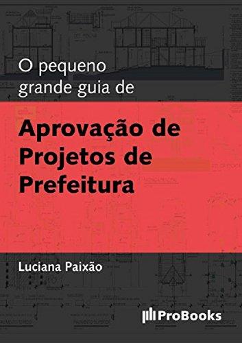 O Pequeno grande guia de Aprovação de projeto de Prefeitura (Portuguese Edition) por Luciana Paixão