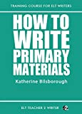 How To Write Primary Materials (Training Course For ELT Writers Book 20)