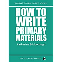 How To Write Primary Materials (Training Course For ELT Writers Book 20) (English Edition)