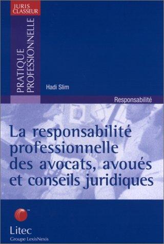 La responsabilité professionnelle des avocats, avoués et conseils juridiques. Analyse de 10 ans de jurisprudence par Hadi Slim