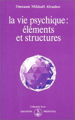 La Vie psychique : Eléments et structures