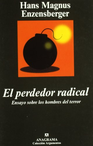El Perdedor Radical. Ensayo Sobre Los Hombres Del Terror (Argumentos) por Hans Magnus Enzensberger