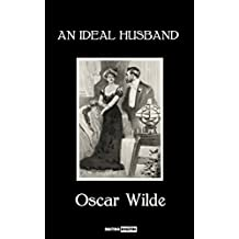 AN IDEAL HUSBAND - OSCAR WILDE (WITH NOTES)(BIOGRAPHY)(ILLUSTRATED) (English Edition)