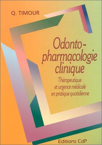 ODONTO-PHARMACOLOGIE CLINIQUE. Thérapeutique et urgence médicale en pratique quotidienne