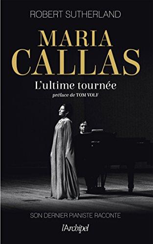 Maria Callas. Ultime tournée par Robert Sutherland