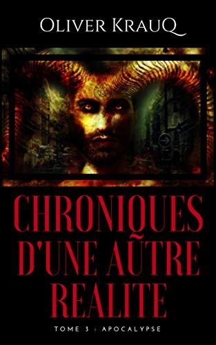 Chroniques d'une autre réalité: Tome 3 : Apocalypse par Oliver Krauq