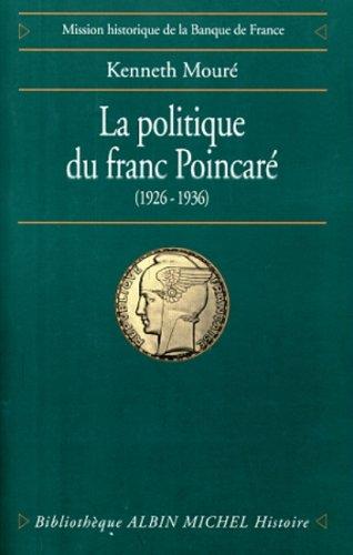 La Politique du franc Poincaré : Perception de l'économie et contraintes politiques dans la stratégie monétaire de la France, 1926-1936