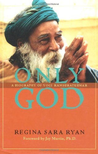 Only God: A Biography of Yogi Ramsuratkumar