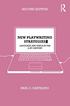 New Playwriting Strategies: Language and Media in the 21st Century di [Castagno, Paul C.]
