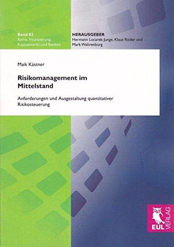 Risikomanagement im Mittelstand: Anforderungen und Ausgestaltung quantitativer Risikosteuerung (Finanzierung, Kapitalmarkt und Banken)