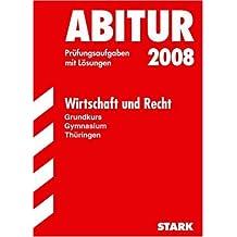 Abitur-Prüfungsaufgaben Gymnasium Thüringen. Aufgabensammlung mit Lösungen: Abitur 2008 - Wirtschaft/Recht GK - Thüringen. Prüfungsaufgaben mit Lösungen (Lernmaterialien)