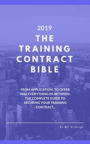 The Training Contract Bible (2019): From application, to offer and everything in-between. The complete guide to securing your training contract. (English Edition)