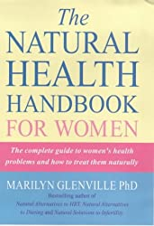 The Natural Health Handbook for Women: The Complete Guide to Women's Health Problems and How to Treat Them Naturally