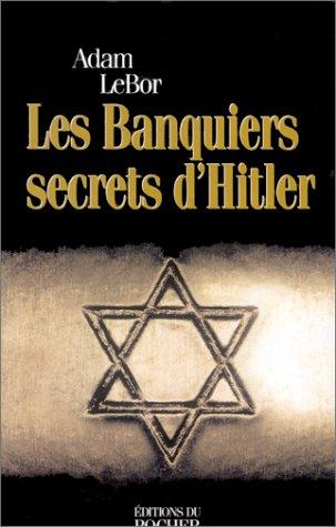 LES BANQUIERS SECRETS D HITLER par Adam LeBor