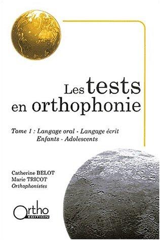 Les tests en orthophonie. : Tome 1, Langage oral, Langage écrit, Enfants, Adolescents