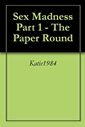Sex Madness Part 1  - The Paper Round
