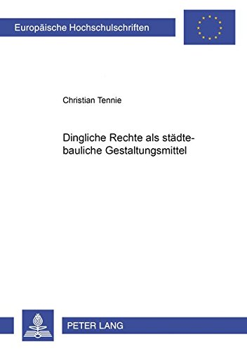 Dingliche Rechte als städtebauliche Gestaltungsmittel (Europäische Hochschulschriften / European University Studies / Publications Universitaires Européennes, Band 4152)