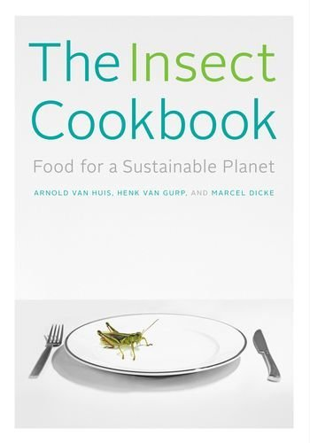 The Insect Cookbook: Food for a Sustainable Planet (Arts and Traditions of the Table: Perspectives on Culinary History) by Arnold van Huis (2014-03-04)