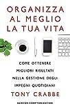Scarica Libro Organizza al meglio la tua vita Come ottenere migliori risultati nella gestione degli impegni quotidiani (PDF,EPUB,MOBI) Online Italiano Gratis