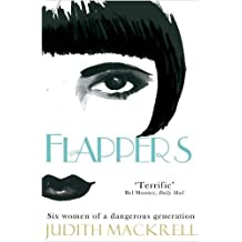 By Judith Mackrell Flappers: Six Women of a Dangerous Generation (Unabridged) [Paperback]