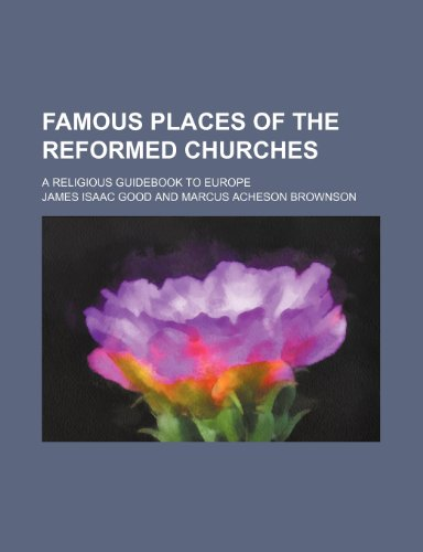 Famous places of the Reformed Churches; a religious guidebook to Europe