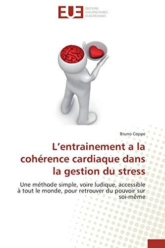 L entrainement a la cohérence cardiaque dans la gestion du stress par Bruno Coppe