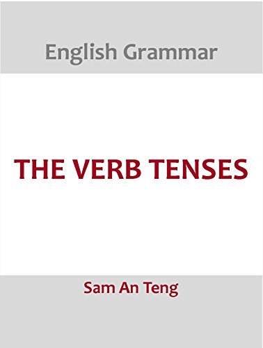 English Grammar: The Verb Tenses (English Edition)