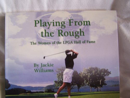 Playing from the Rough: Women of the Lpga Hall of Fame por Jackie Williams