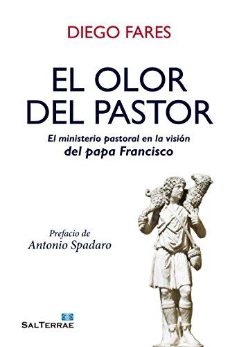 EL OLOR DEL PASTOR. El ministerio pastoral en la visión del papa Francisco (Servidores y Testigos nº 155) por DIEGO FARES