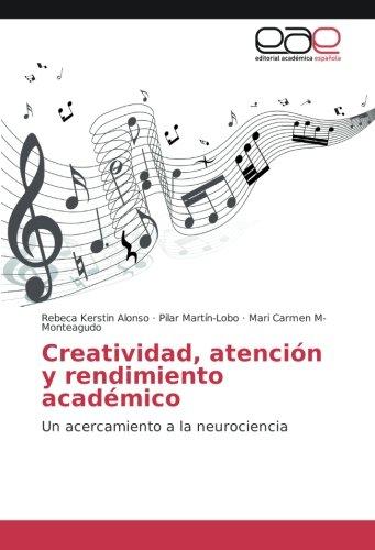 Creatividad, atención y rendimiento académico: Un acercamiento a la neurociencia por Rebeca Kerstin Alonso