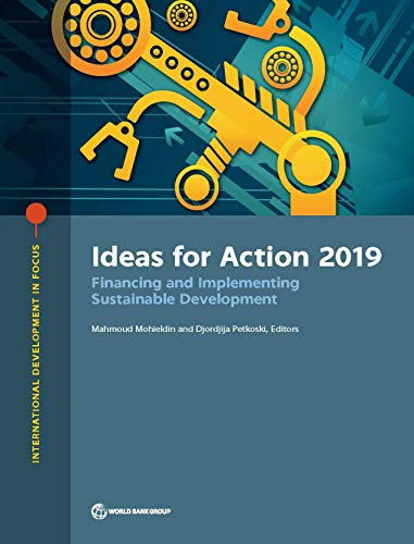 Ideas for Action 2019 : Financing Sustainable Development: World Bank Group Publications (International Development in Focus) (English Edition)