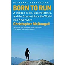 [ Born to Run: A Hidden Tribe, Superathletes, and the Greatest Race the World Has Never Seen McDougall, Christopher ( Author ) ] { Paperback } 2011